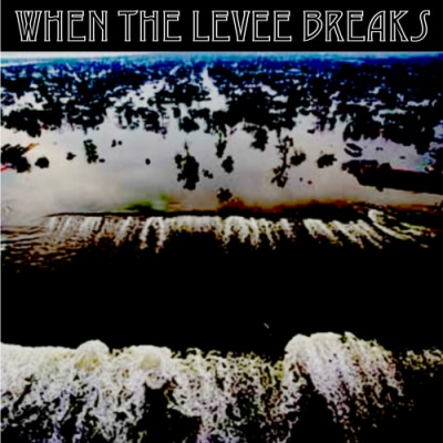 WhenTheLeveeBreaks