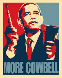 Obama more cowbell